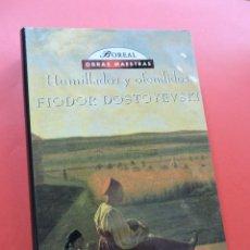 Libros de segunda mano: HUMILLADOS Y OFENDIDOS. DOSTOYEVSKI, FIODOR. EDICIONES BOREAL 1998. Lote 268809319