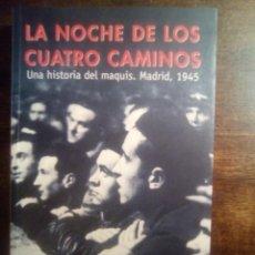 Libros de segunda mano: ANDRÉS TRAPIELLO. LA NOCHE DE LOS CUATRO CAMINOS. UNA HISTORIA DEL MAQUIS. MADRID, 1945.. Lote 269803558
