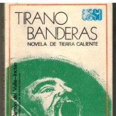 Libros de segunda mano: TIRANO BANDERAS. NOVELA DE TIERRA CALIENTE - RAMON DEL VALLE INCLAN. Lote 276856203
