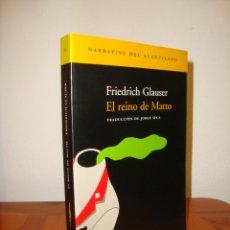 Libros de segunda mano: EL REINO DE MATTO - FRIEDRICH GLAUSER - ACANTILADO, MUY BUEN ESTADO. Lote 277198478