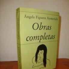 Libros de segunda mano: OBRAS COMPLETAS - ÁNGELA FIGUERA AYMERICH - DEDICADO POR JULIO FIGUERA A ROBERT SALADRIGAS. Lote 277201548