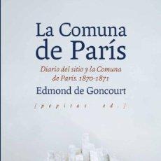 Libros de segunda mano: LA COMUNA DE PARÍS. DIARIO DEL SITIO Y LA COMUNA DE PARÍS. 1870-1871 EDMOND DE GONCOURT.-NUEVO. Lote 277289943