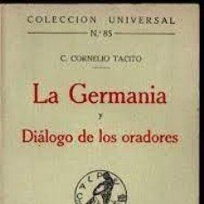 Libros de segunda mano: LA GERMANIA Y DIÁLOGO DE ORADORES CLAUDIO CORNELIO TÁCITO COL UNIVERSAL 85. Lote 277297328