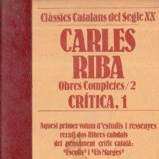 Libros de segunda mano: VESV LIBRO CLASSICS CATALANS DEL SEGLE XX CARLES RIBA OBRES COMPLETES Nº 2 CRITICA 1. Lote 278442953