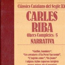Libros de segunda mano: VESV LIBRO CLASSICS CATALANS DEL SEGLE XX CARLES RIBA OBRES COMPLETES Nº 5 NARRATIVA. Lote 278443093