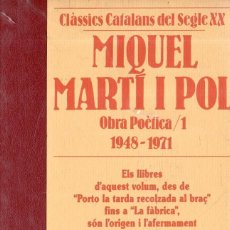 Libros de segunda mano: VESV LIBRO CLASSICS CATALANS DEL SEGLE XX MIQUEL MARTI I POL OBRES POETICA 1 1948-1971. Lote 278444358