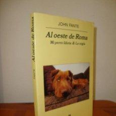 Libros de segunda mano: AL OESTE DE ROMA. MI PERRO IDIOTA & LA ORGÍA - JOHN FANTE - ANAGRAMA. Lote 278849268