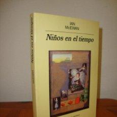 Libros de segunda mano: NIÑOS EN EL TIEMPO - IAN MCEWAN - ANAGRAMA, MUY BUEN ESTADO. Lote 279462403