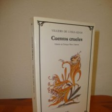 Libros de segunda mano: CUENTOS CRUELES - VILLIERS DE L'ISLE-ADAM - CATEDRA, MUY BUEN ESTADO. Lote 279466248
