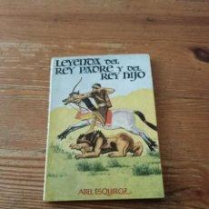 Libros de segunda mano: ABEL ESQUIROZ. LEYENDA DEL REY PADRE Y DEL REY HIJO. ENC. PULGA N. 106. Lote 286978803