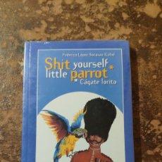 Libros de segunda mano: SHIT YOURSELF LITTLE PARROT, CAGATE LORITO (FEDERICO LOPEZ SOCASAU, COLIN). Lote 288115948