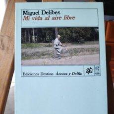 Libros de segunda mano: MI VIDA AL AIRE LIBRE, MIGUEL DELIBES, ED DESTINO, ÁNCORA Y DELFÍN, 1ª EDICIÓN 1989. Lote 289552083