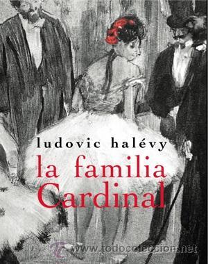 NARRATIVA. NOVELA. LA FAMILIA CARDINAL - LUDOVIC HALÉVY (Libros Nuevos - Literatura - Narrativa - Clásicos Universales)
