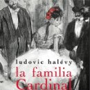 Libros: NARRATIVA. NOVELA. LA FAMILIA CARDINAL - LUDOVIC HALÉVY. Lote 167215670