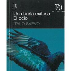 Libros: NARRATIVA. NOVELA. UNA BURLA EXITOSA. EL OCIO - ITALO SVEVO. Lote 45461715