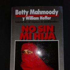 Libros: NO SIN MI HIJA DE BETTY MAHMOODY PLANETA SEIX BARRAL. Lote 80750992