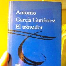 Libros: EL TROVADOR, ANTONIO GARCIA. ED. RAE. 2013. PERFECTO ESTADO. Lote 88935792