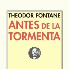 Libros: ANTES DE LA TORMENTA THEODOR FONTANE GASTOS DE ENVIO GRATIS PRETEXTOS. Lote 97974407