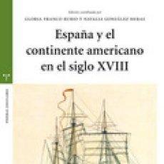 Libros: ESPAÑA Y EL CONTINENTE AMERICANO EN EL SIGLO XVIII EDICIONES TREA, GASTOS DE ENVIO GRATIS. Lote 97974635