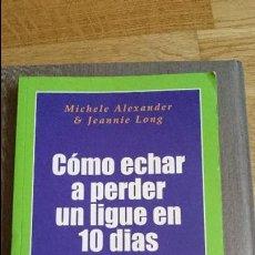 Libros: COMO ECHAR A PERDER UN LIGUE EN 10 DÍAS, MICHELE ALEXANDER Y JEANNIE LONG. Lote 100246679