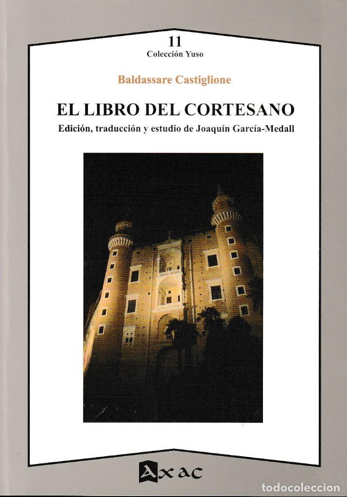 EL LIBRO DEL CORTESANO (B. CASTIGLIONE) ED. DE J.GARCÍA-MEDALL - AXAC 2019 (Libros Nuevos - Literatura - Narrativa - Clásicos Universales)