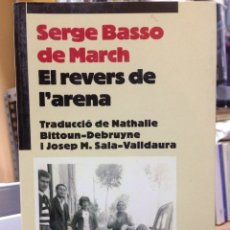 Libros: SERGE BASSO DE MARCH. EL REVERS DE L'ARENA. TRAD. NATHANIEL BITTOUN-DEBRUYNE, J.M. SALA-VALLDAURA.. Lote 146649898