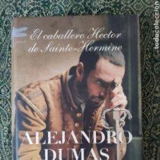 Libros: ALEJANDRO DUMAS, EL CABALLERO HECTOR DE SAINTE-HERMINE (BARCELONA: EMECÉ, 2007). Lote 176259857