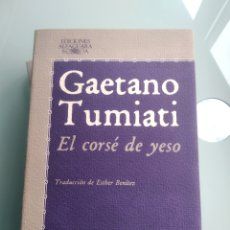 Libros: EL CORSÉ DE YESO - GAETANO TUMIATI (ALFAGUARA) (NUEVO). Lote 199821128