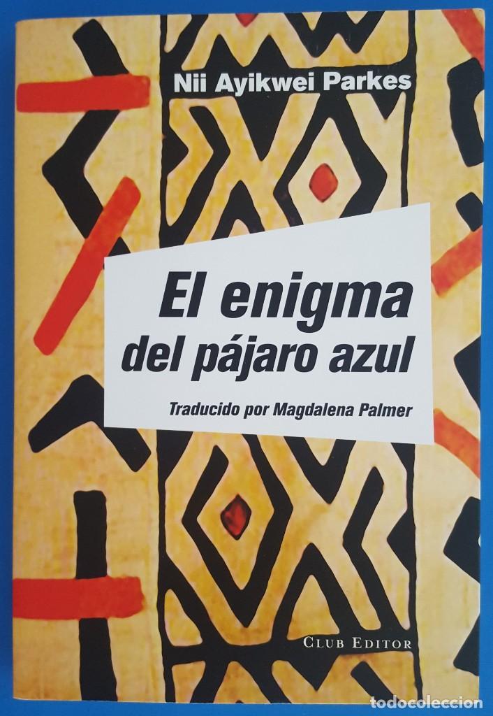 LIBRO / EL ENIGMA DEL PÁJARO AZUL / NII AYIKWEI PARKES / CLUB EDITOR 2017 (Libros Nuevos - Literatura - Narrativa - Clásicos Universales)