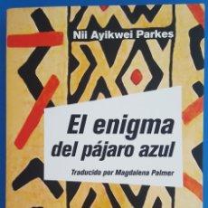 Libros: LIBRO / EL ENIGMA DEL PÁJARO AZUL / NII AYIKWEI PARKES / CLUB EDITOR 2017. Lote 212554725