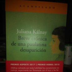 Libri: JULIANA KALNAY. BREVE CRÓNICA DE UNA PAULATINA DESAPARICIÓN .ACANTILADO. Lote 217658776