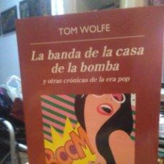 Libros: TOM WOLFE.LA BANDA DE LA CASA DE LA BOMBA Y OTRAS CRÓNICAS DE LA ERA POP.ANAGRAMA. Lote 218546828