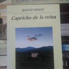 Libros: JEAN ECHENOZ.CAPRICHO DE LA REINA. ANAGRAMA. Lote 218912560