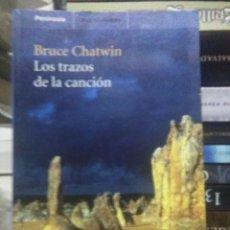 Libros: BRUCE CHATWIN.LOS TRAZOS DE LA CANCIÓN.PENÍNSULA. Lote 218914882