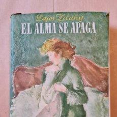Libros: LIBRO EL ALMA SE APAGA DE LAJOS ZILAHI DE 1944. Lote 219829256