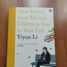 Libros: DEAR FRIEND, FROM MY LIFE I WRITE TO YOU IN YOUR LIFE, YIYUN LI, LIBRO EN INGLÉS. Lote 221666997