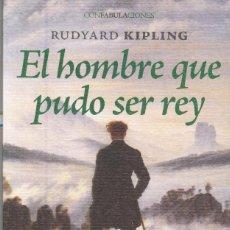 Libros: EL HOMBRE QUE PUDO SER REY AUTOR: ( RUDYARD KIPLING ). Lote 222408878