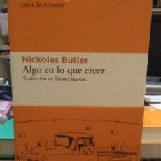 Libros: NICKOLAS BUTLER . ALGO EN LO QUE CREER . LIBROS DEL ASTEROIDE. Lote 226392157