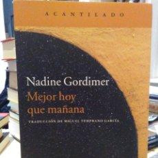 Libros: NADINE GORDINER. MEJOR HOY QUE MAÑANA .ACANTILADO. Lote 231220565