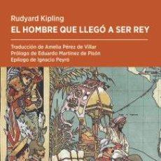 Livros: EL HOMBRE QUE LLEGÓ A SER REY.RUDYARD KIPLING.-. Lote 231319630