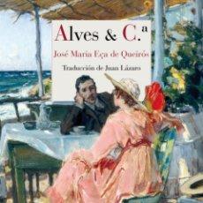 Libros: ALVES & C.ª JOSÉ MARIA EÇA DE QUEIRÓS.-NUEVO. Lote 257975795