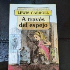 Libros: A TRAVÉS DEL ESPEJO - LEWIS CARROLL. Lote 268843479