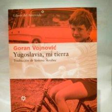 Libros: GORAN VOJNOVIĆ. YUGOSLAVIA,MI TIERRA .LIBROS DEL ASTEROIDE. Lote 271453018