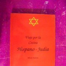 Libros: VIAJE POR LA COCINA HISPANO-JUDIA - SETECO 1990 - CASHER - JUDERIAS - ISRAEL - JUDIO - DE LIBRERIA !. Lote 50535333