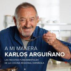 Libros: COCINA. GASTRONOMÍA. A MI MANERA - KARLOS ARGUIÑANO (CARTONÉ). Lote 52603516