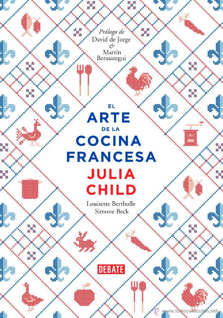 GASTRONOMÍA. EL ARTE DE LA COCINA FRANCESA - JULIA CHILD/LOUISETTE BERTHOLLE/SIMONE BECK (CARTONÉ) (Libros Nuevos - Ocio - Cocina y Gastronomía)