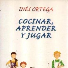Libros: COCINAR, APRENDER Y JUGAR DE INES ORTEGA - ALIANZA EDITORIAL, 2004 (NUEVO). Lote 206388656