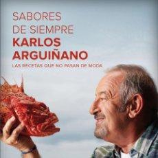 Libros: COCINA. SABORES DE SIEMPRE. LAS RECETAS QUE NO PASAN DE MODA - CARLOS ARGUIÑANO (CARTONÉ). Lote 75408471