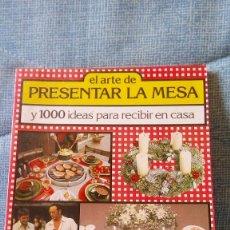 Libros: EL ARTE DE PRESENTAR LA MESA Y 1OOO IDEAS PARA RECIBIR EN CASA - MUCHAS FOTOS. Lote 88992268