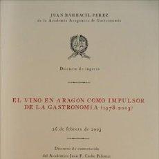 Libros: BARBACIL PÉREZ, JUAN. EL VINO EN ARAGÓN COMO IMPULSOR DE LA GASTRONOMÍA (1978-2003). 2002.. Lote 103921451